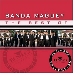 The Best of Banda Maguey: Ultimate Collection