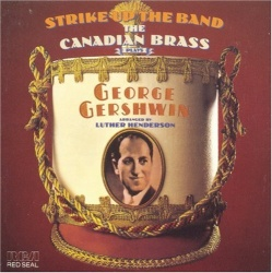Strike Up the Band: The Canadian Brass Plays George Gershwin