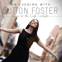 An Evening with Sutton Foster, Live at the Café Carlyle