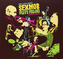 Cinema, Circus & Spaghetti: Sexmob Plays Fellini