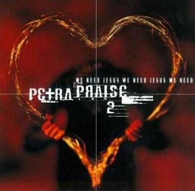 Petra Praise, Vol. 2: We Need Jesus