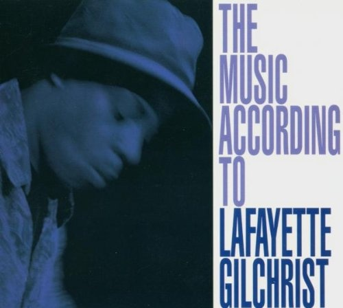 The Music According to Lafayette Gilchrist
