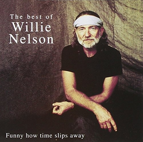Best of Willie Nelson: Funny How Time Slips Away