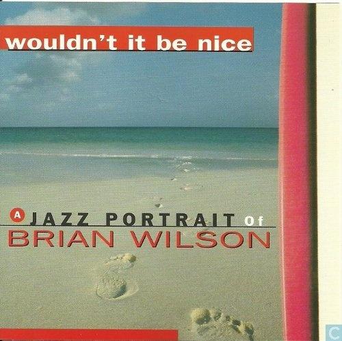 Wouldn't It Be Nice: A Jazz Portrait of Brian Wilson [Trauma]