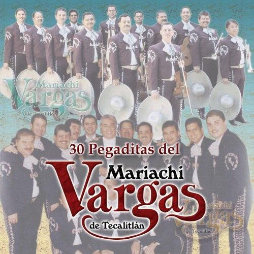 30 Pegaditas Mariachi Vargas de Tecalitlan: Lo Nuevo y lo Mejor