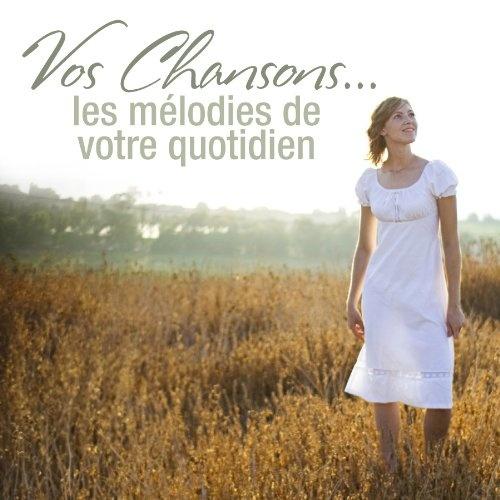 Vos Chansons: Les Melodies De Votre Quotidien