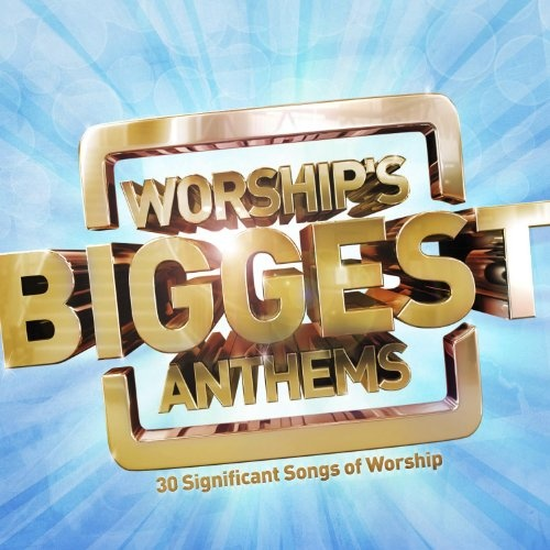 Worship's Biggest Anthems