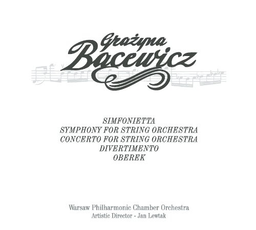 Grazyna Bacewicz: Simfonietta; Symphony for String Orchestra; Concerto for String Orchestra; Etc.