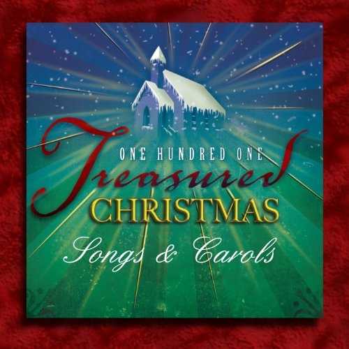 One Hundred One Treasured Christmas Songs and Carols
