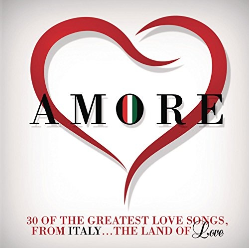 Amore: 30 of the Greatest Love Songs From Italy...The Land of Love