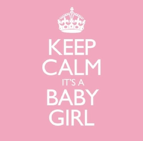 Keep Calm It's a Baby Girl