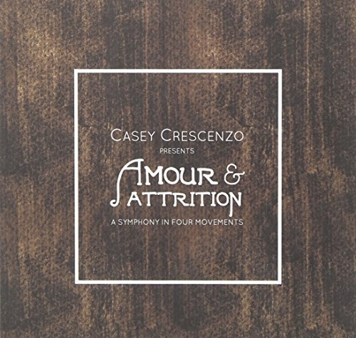 Casey Crescenzo: Amour & Attrition - A Symphony in Four Movements