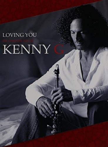 Loving You: the Complete Hits of Kenny G
