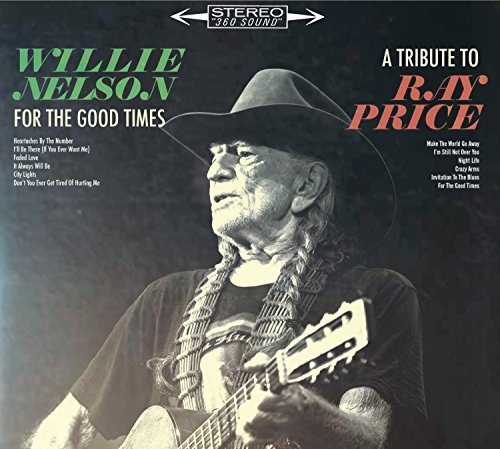 For the good times : a tribute to Ray Price / Willie Nelson.