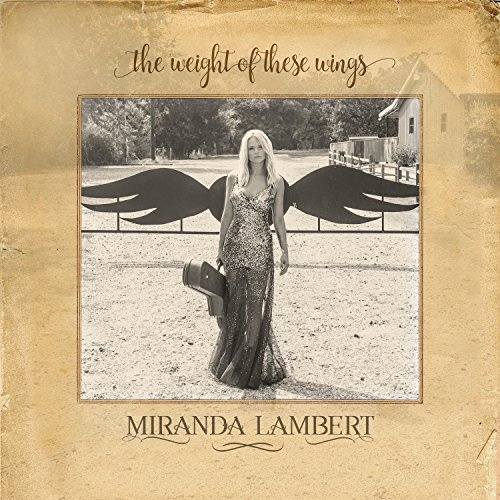 The weight of these wings / Miranda Lambert.