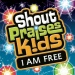 Shout Praises!: Kids I Am Free