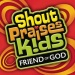 Shout Praises!: Kids Friend of God
