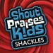 Shout Praises!: Kids Shackles