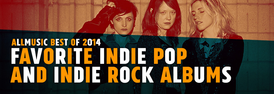 Favorite Indie Pop and Indie Rock Albums | AllMusic 2014 in