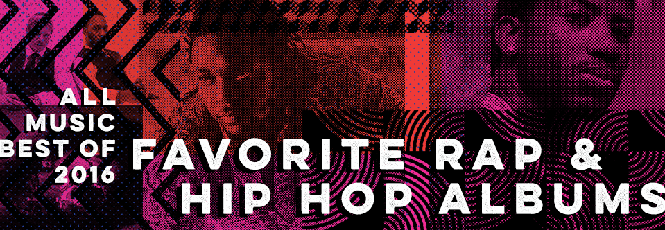 favorite rap and hip hop albums allmusic 2016 in review
