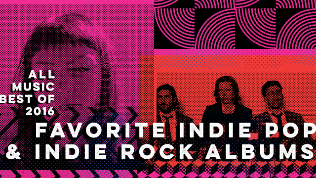 Favorite Indie Pop and Indie Rock Albums | AllMusic 2016 in