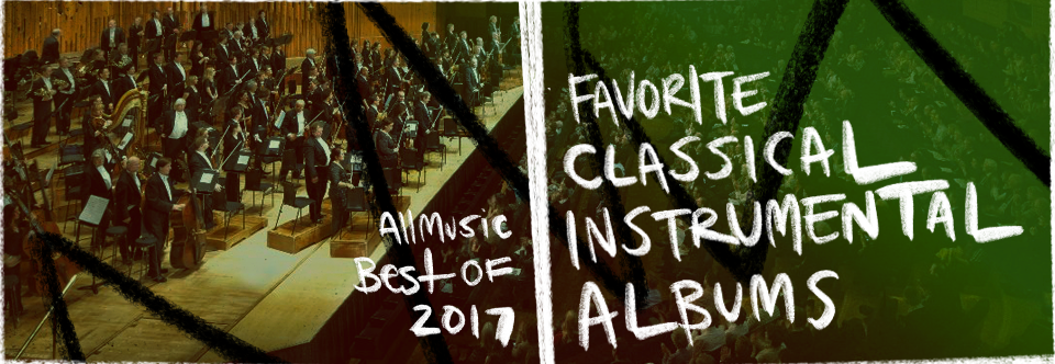 Favorite Classical Instrumental Albums | AllMusic 2017 in Review
