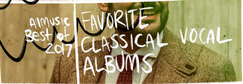 Favorite Classical Vocal Albums | AllMusic 2017 in Review
