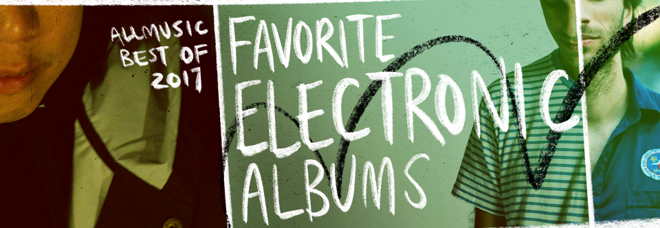 Favorite Electronic Albums | AllMusic 2017 in Review