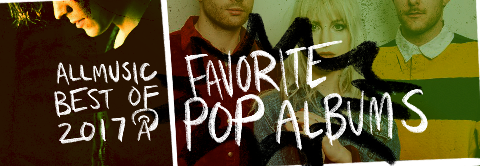 Favorite Pop Albums | AllMusic 2017 in Review