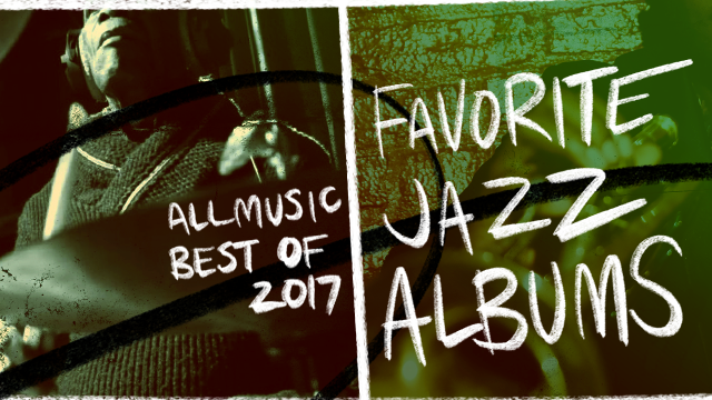 Favorite Jazz Albums | AllMusic 2017 in Review