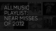 AllMusic Playlist: Near Misses of 2012