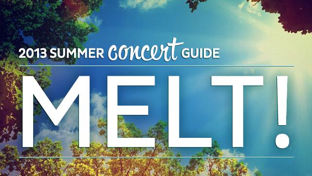 2013 Summer Concert Guide: Melt!