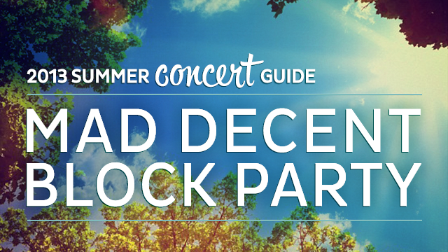 2013 Summer Concert Guide: Mad Decent Block Party