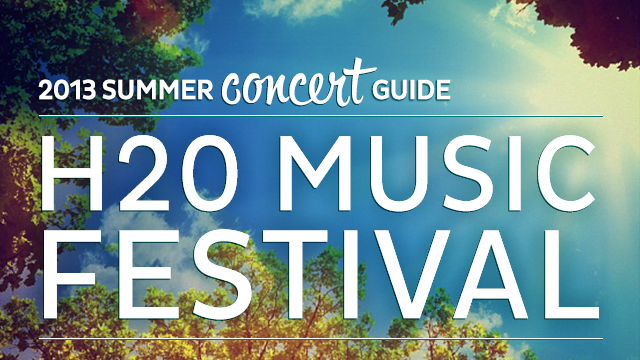 2013 Summer Concert Guide: H2O Music Festival
