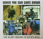 When the Sun Goes Down: The Secret History of Rock & Roll