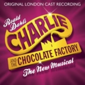 Charlie and the Chocolate Factory: The New Musical [Original London Cast Recording]
