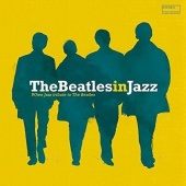 The Beatles in Jazz: A Jazz Tribute to the Beatles