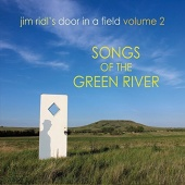 Jim Ridl's Door in a Field, Vol. 2: Songs of the Green River