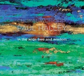 In the Wide Awe and Wisdom: Choral Works by Paul Halley