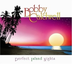 Bobby Caldwell - Perfect Island Nights