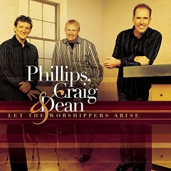Phillips, Craig & Dean - Let the Worshipers Arise