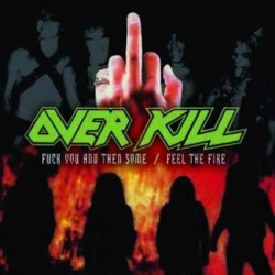 Overkill - Fuck You and Then Some/Feel the Fire
