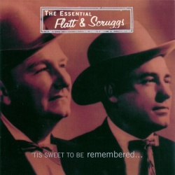 The Essential Flatt & Scruggs: 'Tis Sweet to Be Remembered