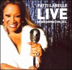Patti LaBelle - Live in Washington, D.C.