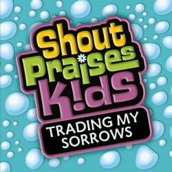 Shout Praises! Kids - Shout Praises!: Kids Trading My Sorrows
