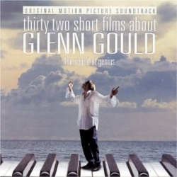 Thirty Two Short Films about Glenn Gould [Original Motion Picture Soundtrack]
