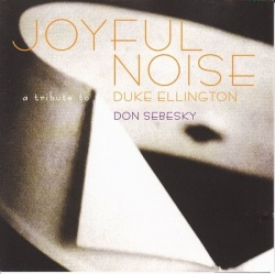 Don Sebesky - Joyful Noise: A Tribute to Duke Ellington
