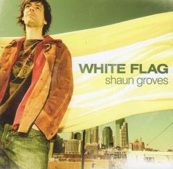 White Flag - Shaun Groves