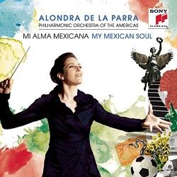 Alondra de la Parra / Philharmonic Orchestra of the Americas - Mi Alma Mexicana (My Mexican Soul)