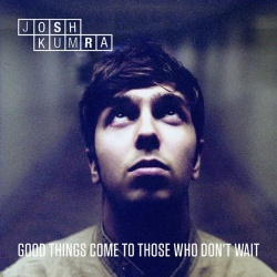 Josh Kumra - Good Things Come to Those Who Don't Wait